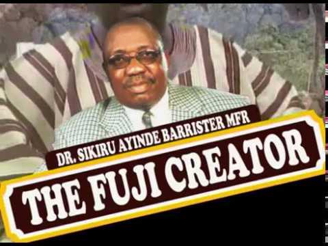 SIKIRU AYINDE BARRISTER CREATED FUJI. FANS REAFFIRM RELEASE A VIDEO DOCUMENTARY.