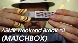 ASMR Weekend Break #2 (MATCHBOX)