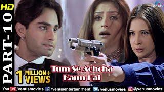 Tum Se Achcha Kaun Hai - Part 10  | Nakul Kapoor | Kim Sharma | Aarti Chabria | Bollywood Hit Movies