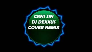 CRNI SIN ( DJ DEXXUS COVER-REMIX )