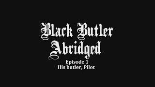 Black Butler Abridged: Episode 1