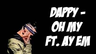 Dappy - Oh My ft. Ay Em (Lyrics On Screen)