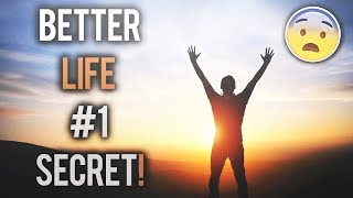 THE #1 SECRET TO EXPERIENCE A BETTER LIFE!