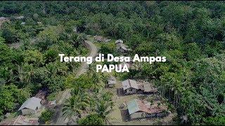 TERANG DI DESA AMPAS, PAPUA