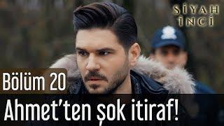 Siyah İnci 20. Bölüm (Final) - Ahmet
