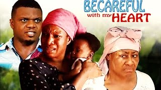 Becareful With My Heart - Latest Nigerian Nollywood Movie