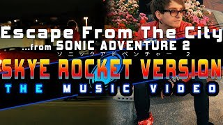 SKYE ROCKET ⭐ ESCAPE FROM THE CITY cover (Sonic Adventure 2 OST) MUSIC VIDEO [SONIC FORCES SPECIAL]