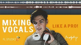 How to Mix Vocals like a PRO! (Made simple) | FL Studio 12