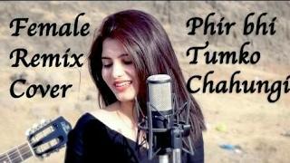 Phir bhi tumko chahunga I Female Version -  Remix cover ft. Monica - Half Girlfriend ( G-Music )