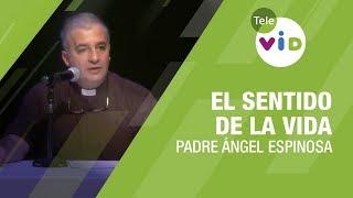 El sentido de la vida - Padre Ángel Espinosa | Corre El Telón - Tele VID