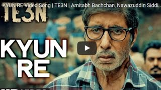KYUN RE Video Song | TE3N | Amitabh Bachchan, Nawazuddin Siddiqui, Vidya Balan
