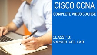 CISCO - CCNA - Complete Video Course - Named ACL Lab - Class 13