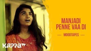 Manjadi Penne Vaa Di - Aarch Renjith & Sruthy P S - Moodtapes - Kappa TV