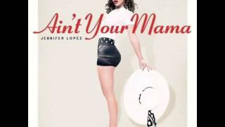Jennifer Lopez - Ain't Your Mama Lyrics 2016