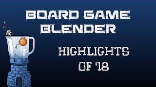 Board Game Blender - Highlights of 2018
