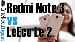 LeEco Le2 VS Xiaomi Redmi Note 3 Comparison- Which Is Better And Why? | Intellect Digest