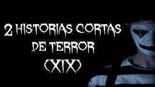 2 Historias de terror cortas [XIX]