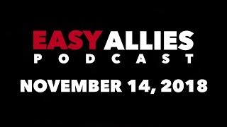 Easy Allies Podcast #138 - 11/14/18