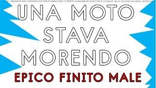 UNA MOTO STAVA MORENDO! EPICO, FINITO MALE!