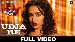 Udja Re - Full Video | Rock On 2 | Shraddha Kapoor | Shankar Mahadevan