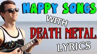 HAPPY Songs With DEATH METAL Lyrics!