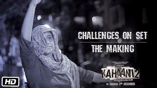 Kahaani 2 - Durga Rani Singh | Challenges on set | The Making
