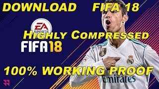 How Download FIFA 18 Highly Compressed [Repack] 100% Working Proof