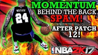 NBA 2K17 MOMENTUM BEHIND THE BACK SPAM!! (FAST DRIBBLE MOVES!!) (AFTER PATCH 12!)