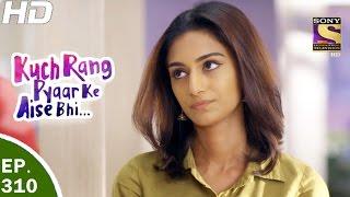 Kuch Rang Pyar Ke Aise Bhi - कुछ रंग प्यार के ऐसे भी - Ep 310- 8th May, 2017
