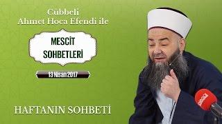 Cübbeli Ahmet Hoca Efendi İle Bu Haftanın Sohbeti 13 Nisan 2017