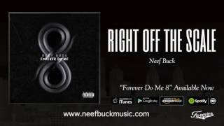 Neef Buck - Right Off The Scale  {Official Audio}