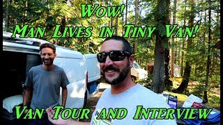 Wow! Man Lives in Tiny Van!  Van Tour and Interview
