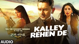 Kalley Rehen De Full Video Song | ZORAWAR | YO YO HONEY SINGH