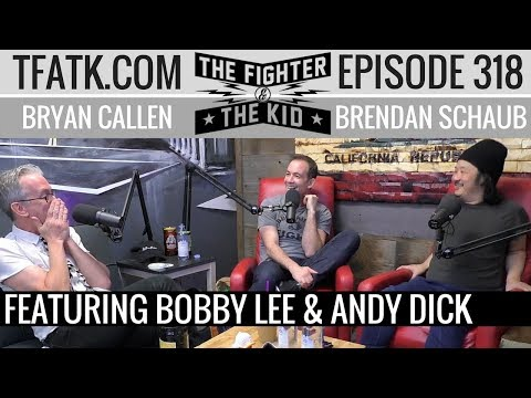 The Fighter and The Kid Episode 318 Bobby Lee & Andy Dick