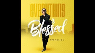EVERYTHING IS BLESSED {official lyric video by JOEPRAIZE }