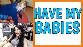 DO YOU WANT TO HAVE MY BABIES   OMEGLE TROLLING