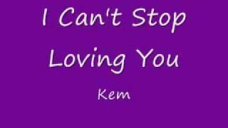 Kem - I Can't Stop Loving You