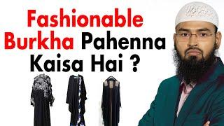 Fashionable Burqa Jaisa Ke Aaj Kal Aurte Pehen Karhi Hai Kya Durust Hai By Adv. Faiz Syed