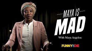 Maya Angelou Is Mad