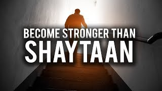 YOU WANT TO BE STRONGER THAN SHAYTAAN?