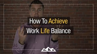 How To Achieve Work-Life Balance   Dan Martell