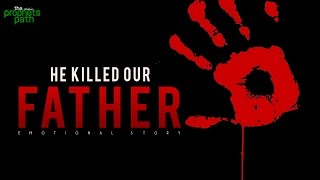 He Killed Our Father - Emotional Story