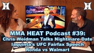 MMA H.E.A.T. Podcast #39: UFC's Chris Weidman Talks Awful Date;Iaquinta'sSpeech, Ronda vs Walmart