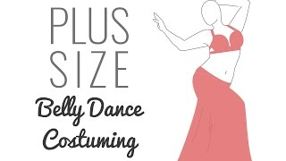 Plus Size Belly Dance Costuming Guide - 3 common challenges, 15 great solutions!