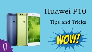 Huawei P10 & P10 Plus (Tips and Tricks)