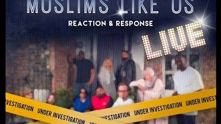 Muslims Like Us LIVE: Reaction & Response By Da