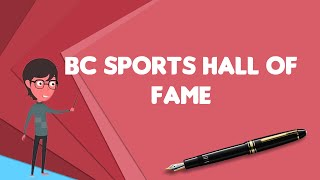 What is BC Sports Hall of Fame?, Explain BC Sports Hall of Fame, Define BC Sports Hall of Fame