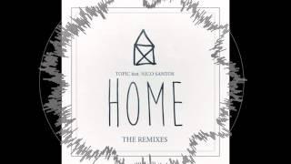 TOPIC - HOME ft. Nico Santos (B-Case Remix)