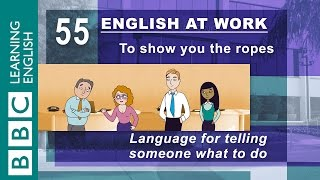 Telling someone what to do - 55 - English at Work shows you the ropes