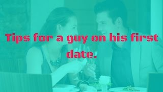 Tips for a guy on his first date